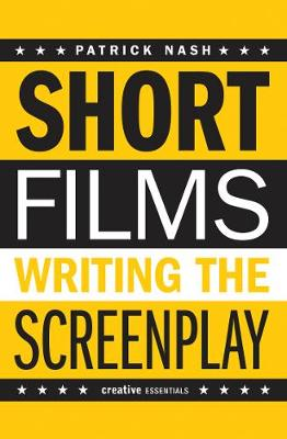 Short Films: Writing The Screenplay (Paperback)