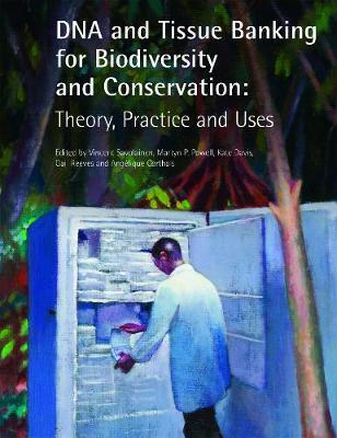 DNA and Tissue Banking for Biodiversity and Conservation: Theory, Practice and Uses (Paperback)