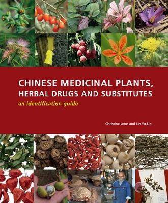 Chinese Medicinal Plants, Herbal Drugs and Substitutes: an identification guide: An identification guide (Hardback)