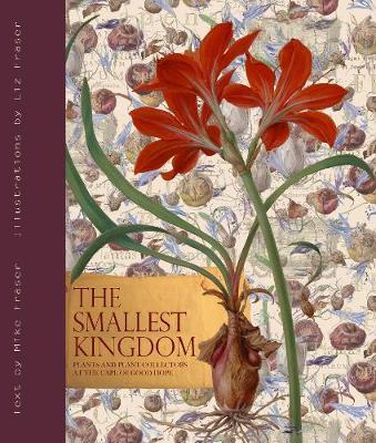 Smallest Kingdom, The: Plants and Plant Collectors at the Cape of Good Hope (Hardback)