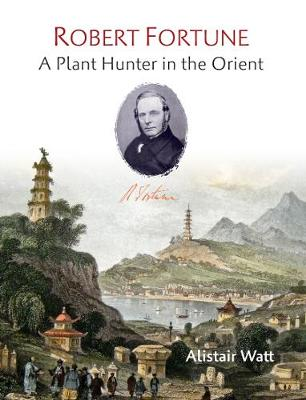 Robert Fortune: A Plant Hunter in the Orient (Hardback)