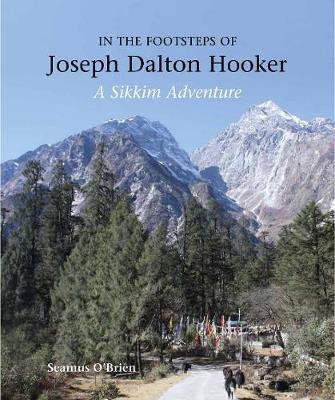 In the Footsteps of Joseph Dalton Hooker: A Sikkim adventure (Hardback)
