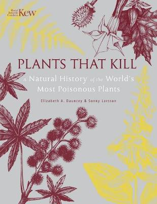 Plants That Kill: A Natural History of the World's Most Poisonous Plants (Hardback)