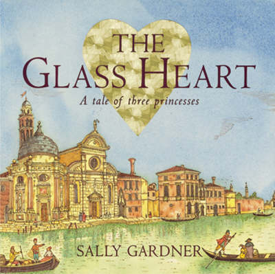 The Glass Heart: a Tale of Three Princesses (Paperback)