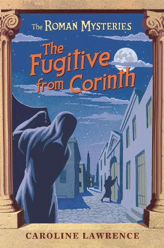 The Roman Mysteries: The Fugitive from Corinth: Book 10 - The Roman Mysteries (Paperback)