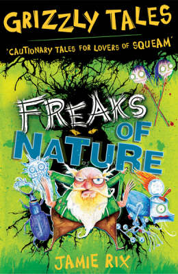 Freaks of Nature: Cautionary Tales for Lovers of Squeam! - Grizzly Tales No. 4 (Paperback)