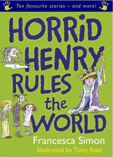 Horrid Henry Rules the World: Ten Favourite Stories - and more! - Horrid Henry (Paperback)