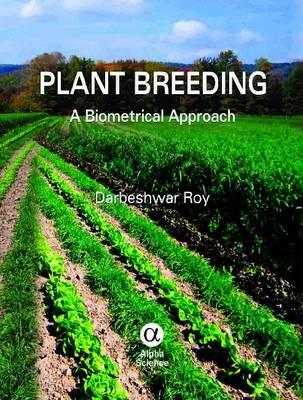 Plant Breeding: A Biometrical Approach (Hardback)