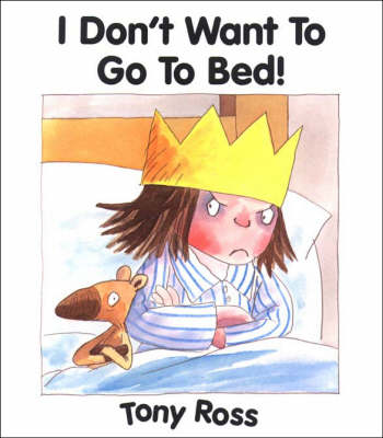 I Don't Want to Go to Bed! (Little Princess) - Little Princess (Hardback)