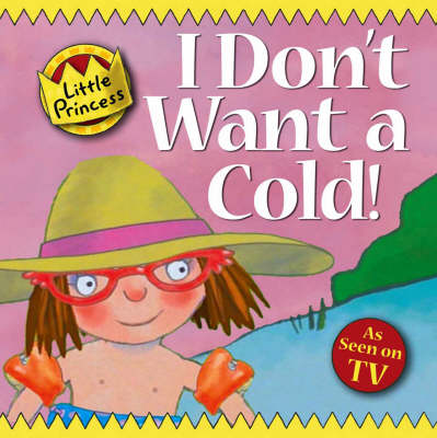 I Don't Want a Cold!: Little Princess Story Book - Little Princess (Paperback)