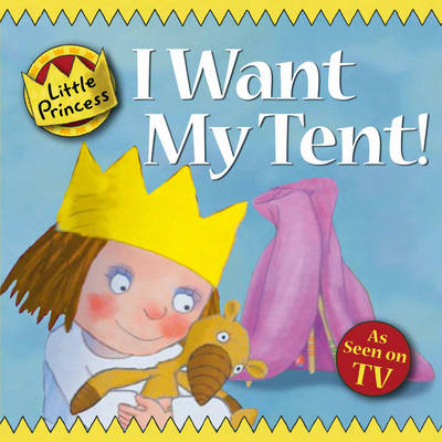 I Want My Tent!: Little Princess Story Book - Little Princess (Paperback)