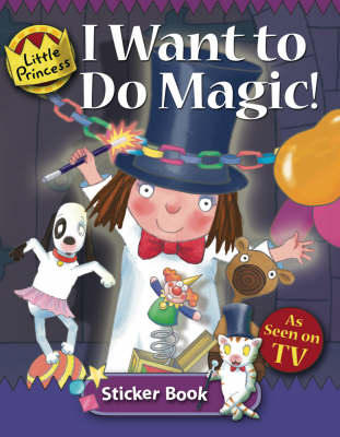 I Want to do Magic: Little Princess Sticker Book - Little Princess (Paperback)