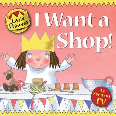 I Want a Shop! - Little Princess (Paperback)