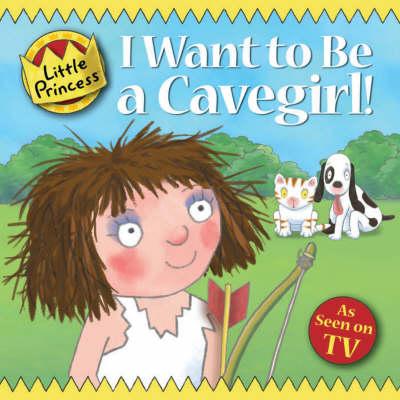 I Want to Be a Cavegirl! - Little Princess (Paperback)