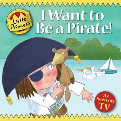 I Want to Be a Pirate! - Little Princess (Paperback)