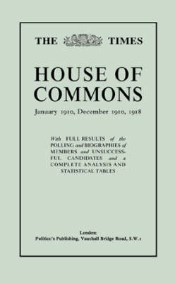"""The """"Times"""" Guide to the House of Commons: Complete Election Statistics for January 1910, December 1910 and 1918 v. 2 (Hardback)"""