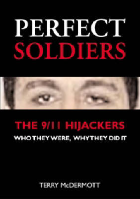 Perfect Soldiers: The 9/11 Hijackers - Who They Were, Why They Did It (Paperback)