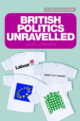 British Politics Unravelled: The Essential Guide to the Workings and Structures of British Politics (Paperback)