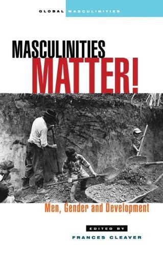 Masculinities Matter!: Men, Gender and Development - Global Masculinities (Paperback)