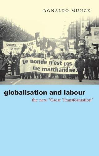 Globalisation and Labour: The New 'Great Transformation' (Paperback)