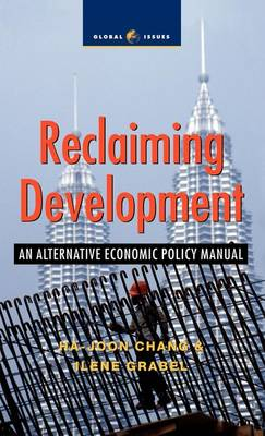 Reclaiming Development: An Alternative Economic Policy Manual - Critique Influence Change (Hardback)