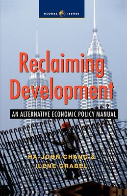 Reclaiming Development: An Alternative Economic Policy Manual - Global Issues S. (Paperback)