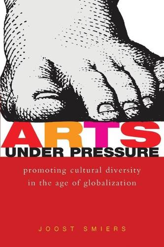 Arts Under Pressure: Promoting Cultural Diversity in the Age of Globalization (Paperback)