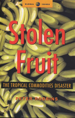 Stolen Fruit: The Tropical Commodities Disaster - Global Issues (Paperback)