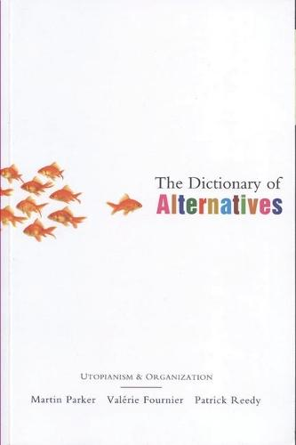 The Dictionary of Alternatives: Utopianism and Organization (Paperback)