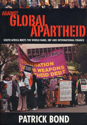 Against Global Apartheid: South Africa Meets the World Bank, IMF and International Finance (Paperback)