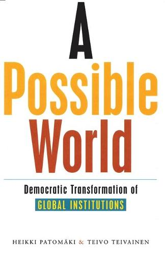 A Possible World: Democratic Transformation of Global Institutions (Paperback)