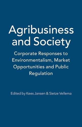 Agribusiness and Society: Corporate Responses to Environmentalism, Market Opportunities and Public Regulation (Paperback)
