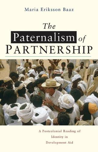 The Paternalism of Partnership: A Postcolonial Reading of Identity in Development Aid (Paperback)