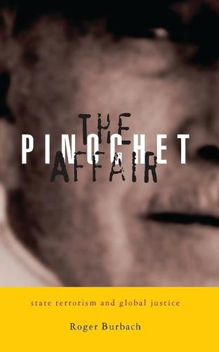 The Pinochet Affair: State Terrorism and Global Justice (Paperback)