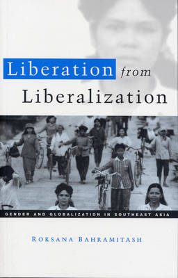 Liberation from Liberalization: Gender and Globalization in South East Asia (Paperback)