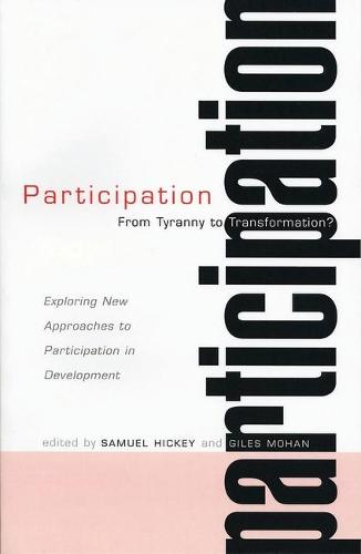 Participation: From Tyranny to Transformation: Exploring New Approaches to Participation in Development (Hardback)