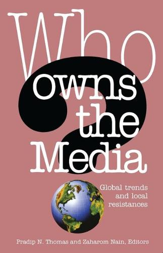 Who Owns the Media: Global Trends and Local Resistances (Hardback)