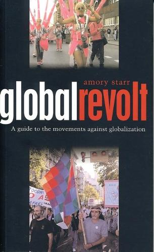 Global Revolt: A Guide to the Movements against Globalization (Paperback)