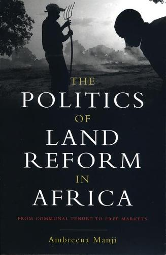 The Politics of Land Reform in Africa: From Communal Tenure to Free Markets (Hardback)
