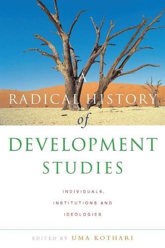 A Radical History of Development Studies: Individuals, Institutions and Ideologies - Development Essentials (Hardback)