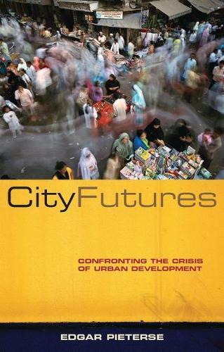City Futures: Confronting the Crisis of Urban Development (Hardback)