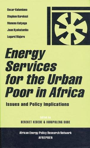 Energy Services for the Urban Poor in Africa: Issues and Policy Implications - African Energy Policy Research (Hardback)
