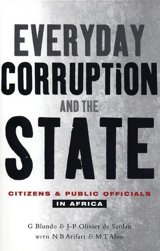 Everyday Corruption and the State: Citizens and Public Officials in Africa (Paperback)