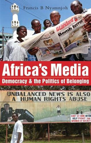 Africa's Media, Democracy and the Politics of Belonging (Hardback)