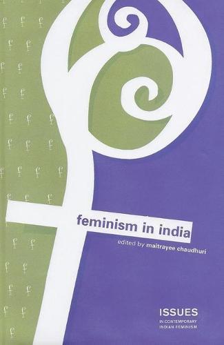 Feminism in India - Issues in Contemporary Indian Feminism (Hardback)