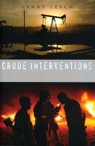 Crude Interventions: The United States, Oil and the New World (Dis)Order (Hardback)