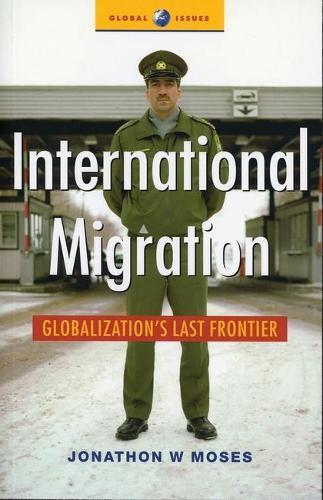 International Migration: Globalization's Last Frontier - Global Issues (Hardback)