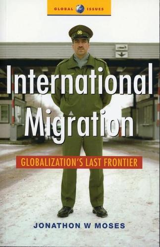 International Migration: Globalization's Last Frontier - Global Issues (Paperback)
