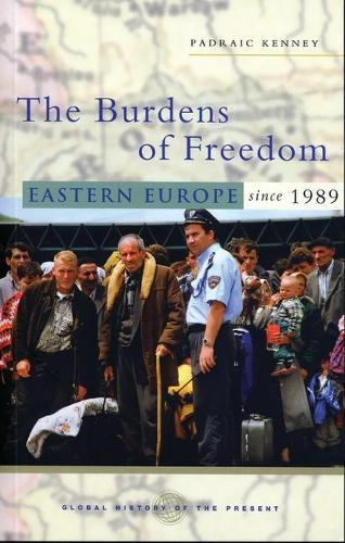 The Burdens of Freedom: Eastern Europe since 1989 - Global History of the Present (Paperback)