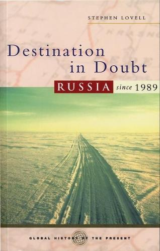 Destination in Doubt: Russia since 1989 - Global History of the Present (Paperback)